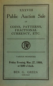 Thirty-eighth auction sale : coins, patterns, fractional currency, etc. : the collection of Mr. Eugene R. Liebert, Milwaukee, Wis., (Part II) ... [03/27/1908]