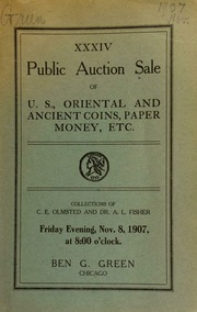 Thirty-fourth auction sale : U. S., oriental and ancient coins, paper money, etc. : the collections of C. E. Olmsted ... and Dr. A. L. Fisher ... [11/08/1907]