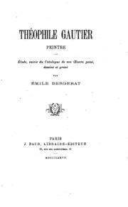 Théophile Gautier, peintre: étude, suivie du catalogue de son oeuvre peint, dessiné et gravé