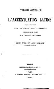 Théorie générale de l-accentuation latine, suivie de recherches sur les inscriptions accentuées, et d-un examen des vues de M. Bopp sur l-histoire de l-accent
