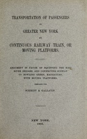 Transportation of passengers in Greater New York by continuous railway train, or moving platforms. Argument in favor of equipping the East River bridges, and connecting subway to Bowling-Green, Manhattan, with moving platforms