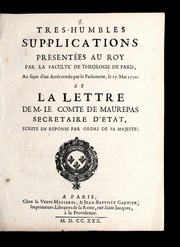 Tres-humbles supplications presentées au roy par la Faculté de theologie de Paris, au sujet d'un arrêt rendu par le Parlement, le 17. mai 1730