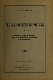 Trois professeurs soldats : conférence donnée à Montréal, salle de la Bibliothèque Saint-Sulpice, le 30 octobre 1917
