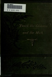 -Tween the gloamin- and the mirk : Poems and songs