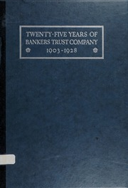 Twenty-Five Years of Bankers Trust Company 1903-1928