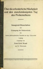 Über die erforderliche Häufigkeit und den zweckmassigsten tag des Probemelkens - Ernst Erich Wendt.