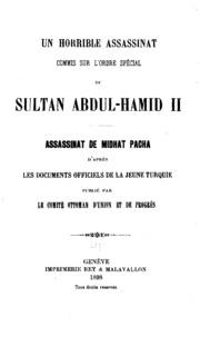 Un horrible assassinat commis sur l-ordre spécial du sultan Abdul-Hamid II: assassinat de Midhat ...