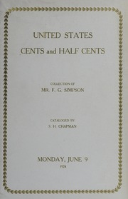 THE COLLECTION OF CENTS AND HALF CENTS OF THE UNITED STATES, INCLUDING COINS OF THE STATES, WASHINGTON CENTS, GOLDPER MONEY AND NUMISMATIC BOOKS OF MR. F.G. SIMPSON, WALLINGFORD, CONN. AND SEVERAL CONSIGNMENTS OF FOREIGN SILVER.