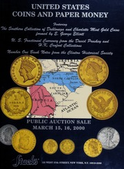 United States Coins and Paper Money: Featuring The Southern Collection of Dahlonega and Charlotte Mint Gold Coins Formed By E. George Elliot, and Other Collections