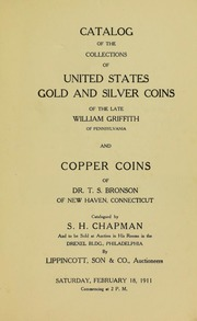 CATALOG OF THE COLLECTIONS OF UNITED STATES GOLD AND SILVER COINS OF THE LATE WILLIAM GRIFFITH OF PENNSYLVANIA AND COPPER COINS OF DR. T.S. BRONSON OF NEW HAVEN CONNECTICUT.