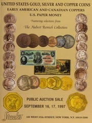 United States Gold, Silver and Copper Coins, Early American and Canadian Coppers, U.S. Paper Money: Featuring Selections From The Hubert Remick Collection