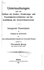 Untersuchungen über den einfluss der boden-, ernährungs- und feuchtigdeitsverhältnisse auf die ausbildung der zuckerrübenwurzel ..
