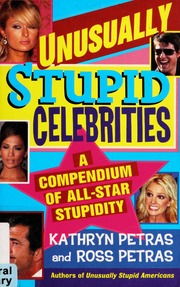 Unusually Stupid Celebrities: A Compendium of All-Star Stupidity