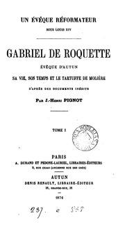 Un évêque réformateur sous Louis xiv, Gabriel de Roquette, évêque d-Autun: sa vie, son temps et ...