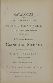 Catalogue of a Very Fine Collection of Ancient Greek and Roman, Gold, Silver and Bronze, Foreign and United States Coins and Medals: the property of and catalogued by Samuel Hudson Chapman and Henry Chapman