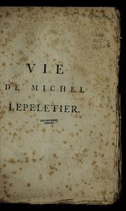 Vie de Michel Lepeletier, représentant du peuple français, assassiné à Paris le 20 janvier 1793 : faite et présentée a la Société des Jacobins