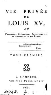 Vie privée de Louis xv, ou Principaux evéemens, particularités et anecdotes de son regne by ...