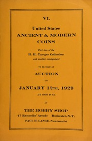 VI. United States, ancient & modern coins : part two of the H.H. Yawger collection ... to be sold at auction ... at The Hobby Shop ... Rochester, N.Y., Paul M. Lange, numismatist. [01/12/1929]