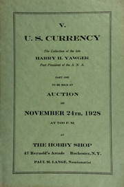 V. U.S. currency, the collection of the late Harry H. Yawger, past president of the A.N.A., part one, to be sold at auction ... at The Hobby Shop ... Rochester, N.Y., Paul M. Lange, numismatist. [11/24/1928]