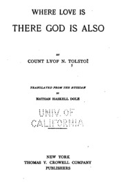 leo tolstoy summary of where love is god is Leo tolstoy (1828-1910) has been hailed by other literary giants as one of the  world's greatest writers  midwest book review  three questions: a story  where love is, god is: a story master and man: a selection from the story what .