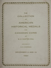 THE COLLECTION OF HISTORICAL COINS AND MEDALS RELATING TO AMERICAN HISTORY, THE DOMINION OF CANADA, AND AWARDS TO INDIAN CHIEFS AND BRITISH REGAL AND WAR MEDALS FORMED BY W. H. HUNTER, ESQ, TORONTO.