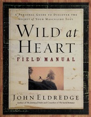 wild at heart field manual a personal guide to discovering the rh archive org Wild at Heart Quotes John Eldredge Wild at Heart