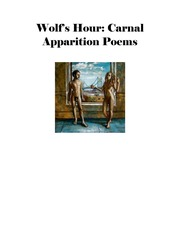 Wolf-s Hour: Carnal Apparition Poems