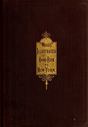 Wood's illustrated hand-book to New York and environs : a guide for the traveller or resident : with minute instructions for seeing the metropolis in one or more days