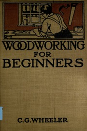 Woodworking For Beginners A Manual For Amateurs Wheeler Charles Gardner 1855 Free Download Borrow And Streaming Internet Archive