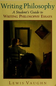 writing philosophy a student s guide to writing philosophy  writing philosophy a student s guide to writing philosophy essays vaughn lewis streaming internet archive