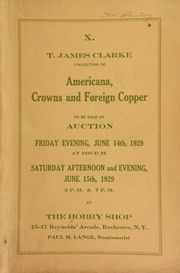 X. T. James Clarke collection of Americana, crowns and foreign copper to be sold at auction ... at The Hobby Shop ... Rochester, N.Y., Paul M. Lange, numismatist. [06/14-15/1929]