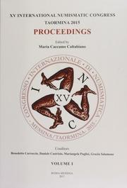 XV International Numismatic Congress Taormina 2015 Proceedings / edited by Maria Caccamo Caltabiano ; coeditors, Benedetto Carroccio, Daniele Castrizio, Mariangela Puglisi, Grazia Salamone.