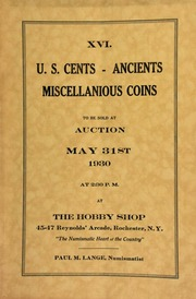 XVI. U.S. cents, ancients, miscellanious coins to be sold at auction ... at The Hobby Shop ... Rochester, N.Y., Paul M. Lange, numismatist. [05/31/1930]