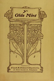 Ye Olde Mint: Being a brief description of the first U.S. Mint, established by Congress in the year 1792, at Seventh Street and Sugar Alley (now Filbert Street) Philadelphia