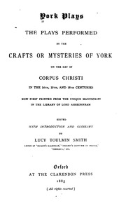 Vol 2: York plays: the plays performed by the crafts or mysteries of York on the day of Corpus Christi in the 14th, 15th, and 16th centuries;