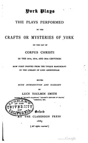York plays: the plays performed by the crafts or mysteries of York on the day of Corpus Christi in the 14th, 15th, and 16th centuries;