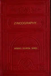 Zincography : a practical guide to the art as practised in connexion with letterpress printing